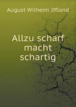 Allzu Scharf Macht Schartig af August Wilhelm Iffland