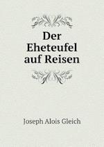 Der Eheteufel Auf Reisen af Joseph Alois Gleich
