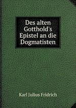 Des Alten Gotthold's Epistel an Die Dogmatisten af Karl Julius Fridrich