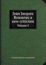 Jean Jacques Rousseau a New Criticism Volume 2 af Frederika Richardson MacDonald