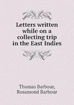 Letters Written While on a Collecting Trip in the East Indies af Thomas Barbour