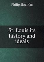 St. Louis Its History and Ideals af Philip Skrainka