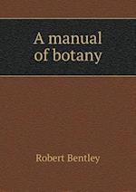 A Manual of Botany af Robert Bentley