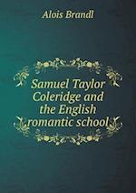 Samuel Taylor Coleridge and the English Romantic School af Alois Brandl