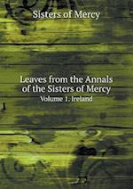 Leaves from the Annals of the Sisters of Mercy Volume 1. Ireland af Sisters Of Mercy