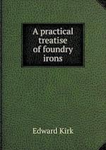 A Practical Treatise of Foundry Irons af Edward Kirk