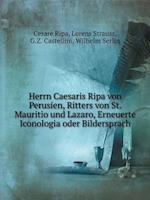 Herrn Caesaris Ripa Von Perusien, Ritters Von St. Mauritio Und Lazaro, Erneuerte Iconologia Oder Bildersprach af Cesare Ripa