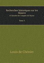 Recherches Historiques Sur Les Maures Et Histoire de L'Empire de Maroc Tome 3 af Louis De Chenier