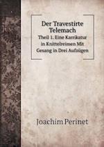 Der Travestirte Telemach Theil 1. Eine Karrikatur in Knittelreimen Mit Gesang in Drei Aufzugen af Joachim Perinet