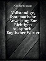 Vollstandige, Systematische Anweisung Zur Richtigen Aussprache Englischer Worter af A. W. Winkelmann
