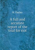 A full and accurate report of the trial for riot