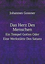 Das Herz Des Menschen Ein Tempel Gottes Oder Eine Werkstatte Des Satans af Johannes Gossner