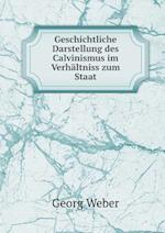 Geschichtliche Darstellung Des Calvinismus Im Verhaltniss Zum Staat af Georg Weber