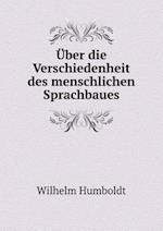 Uber Die Verschiedenheit Des Menschlichen Sprachbaues af Wilhelm Humboldt