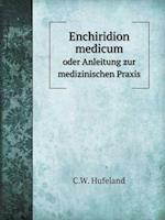 Enchiridion Medicum Oder Anleitung Zur Medizinischen Praxis af C. W. Hufeland