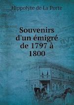 Souvenirs D'Un Emigre de 1797 a 1800 af Hippolyte De La Porte