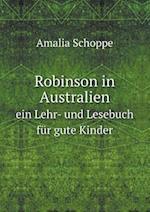 Robinson in Australien Ein Lehr- Und Lesebuch Fur Gute Kinder af Amalia Schoppe