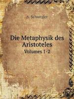 Die Metaphysik Des Aristoteles Volumes 1-2 af A. Schwegler