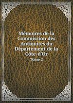 Memoires de La Commission Des Antiquites Du Departement de La Cote-D'Or Tome 2 af Academie Des Sciences