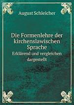 Die Formenlehre Der Kirchenslawischen Sprache Erklarend Und Vergleichen Dargestellt af August Schleicher
