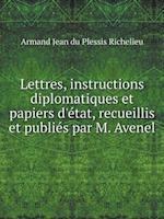Lettres, Instructions Diplomatiques Et Papiers D'Etat, Recueillis Et Publies Par M. Avenel af Armand Jean Du Plessis Richelieu