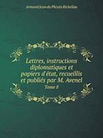 Lettres, Instructions Diplomatiques Et Papiers D'Etat, Recueillis Et Publies Par M. Avenel Tome 8 af Armand Jean Du Plessis Richelieu