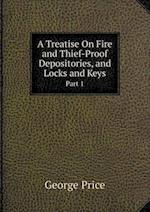 A Treatise on Fire and Thief-Proof Depositories, and Locks and Keys Part 1 af George Price