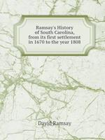 Ramsay's History of South Carolina, from Its First Settlement in 1670 to the Year 1808 af David Ramsay