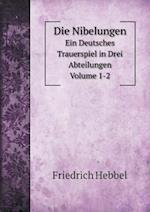 Die Nibelungen Ein Deutsches Trauerspiel in Drei Abteilungen Volume 1-2 af Friedrich Hebbel