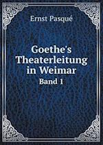 Goethe's Theaterleitung in Weimar Band 1 af Ernst Pasque