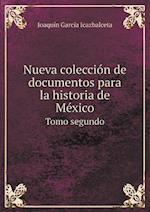 Nueva Coleccion de Documentos Para La Historia de Mexico Tomo Segundo af Joaquin Garcia Icazbalceta