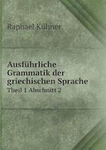 Ausfuhrliche Grammatik Der Griechischen Sprache Theil 1 Abschnitt 2 af Raphael Kuhner