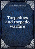 Torpedoes and Torpedo Warfare af Charles William Sleeman