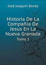 Historia de La Compania de Jesus En La Nueva Granada Tomo 1 af Jose Joaquin Borda