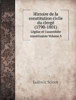 Histoire de La Constitution Civile Du Clerge (1790-1801) L'Eglise Et L'Assemblee Constituante Volume 3 af Ludovic Sciout