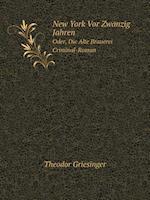 New York VOR Zwanzig Jahren Oder, Die Alte Brauerei. Criminal-Roman af Theodor Griesinger