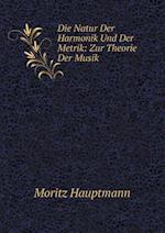 Die Natur Der Harmonik Und Der Metrik
