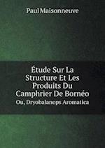 Etude Sur La Structure Et Les Produits Du Camphrier de Borneo Ou, Dryobalanops Aromatica af Paul Maisonneuve