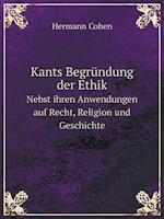 Kants Begrundung Der Ethik Nebst Ihren Anwendungen Auf Recht, Religion Und Geschichte af Hermann Cohen