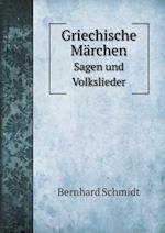 Griechische Marchen Sagen Und Volkslieder af Bernhard Schmidt