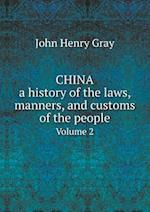China, a History of the Laws, Manners, and Customs of the People Volume 2 af John Henry Gray