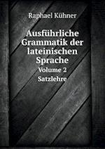 Ausfuhrliche Grammatik Der Lateinischen Sprache Volume 2 Satzlehre af Raphael Kuhner