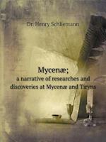 Mycenæ; a narrative of researches and discoveries at Mycenæ and Tiryns af Henry Schliemann