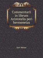 Commentarii in Librum Aristotelis Peri Hermeneias af Karl Meiser
