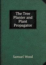 The Tree Planter and Plant Propagator af Samuel Wood