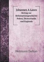 Johannes a Lasco Beitrag Zur Reformationsgeschichte Polens, Deutschlands Und Englands af Hermann Dalton