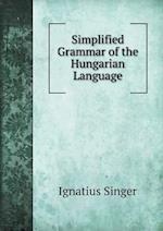 Simplified Grammar of the Hungarian Language af Ignatius Singer