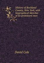 History of Rockland County, New York, with biographical sketches of its prominent men