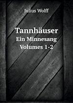 Tannhauser Ein Minnesang Volumes 1-2 af Julius Wolff