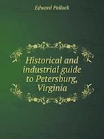 Historical and Industrial Guide to Petersburg, Virginia af Edward Pollock